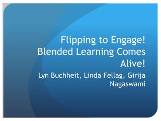 Flipping to Engage! Blended Learning Comes Alive!