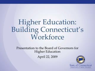 Higher Education: Building Connecticut�s Workforce