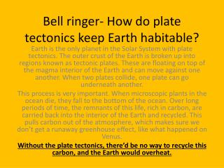Bell ringer- How do plate tectonics keep  Earth habitable ?