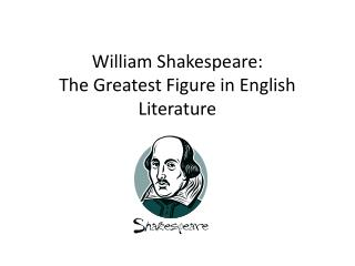 William Shakespeare:  The Greatest Figure in English Literature