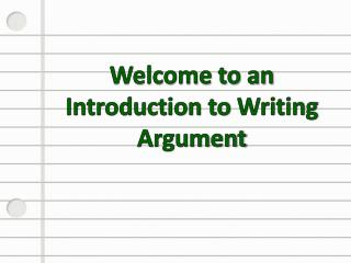 Welcome to an Introduction to  Writing Argument