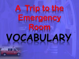 A  Trip to the Emergency Room