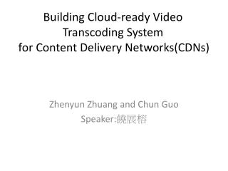 Building Cloud-ready Video  Transcoding  System for Content Delivery  Networks(CDNs )