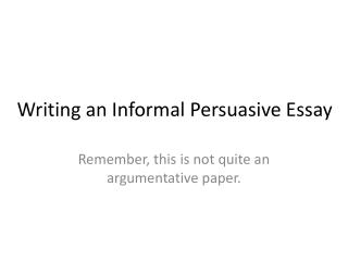 Writing an Informal Persuasive Essay