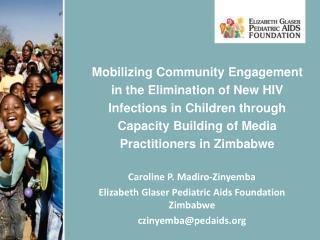 Caroline P. Madiro-Zinyemba Elizabeth Glaser Pediatric Aids Foundation Zimbabwe