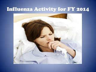 Influenza Activity for FY 2014