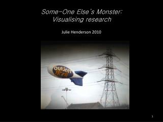 Some-One Else's Monster: Visualising research