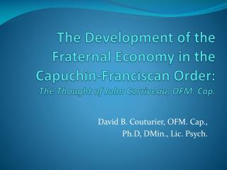 David B. Couturier, OFM. Cap., Ph.D, DMin., Lic. Psych.
