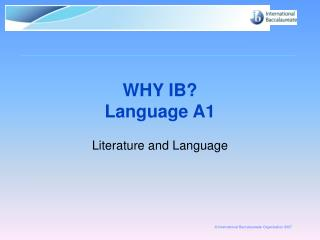 WHY IB? Language A1
