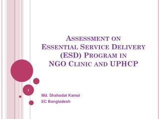 Assessment on  Essential Service Delivery (ESD) Program in  NGO Clinic and UPHCP