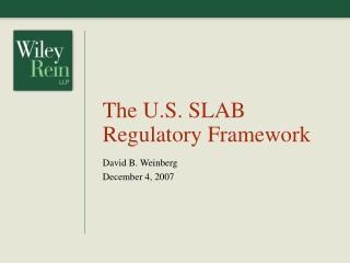 The U.S. SLAB Regulatory Framework