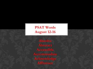 PSAT  Words  August 12-16 Absolve Abstract Accessible Accommodate Acknowledge Affluence