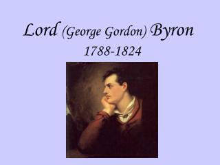 Lord  (George Gordon) Byron  1788-1824