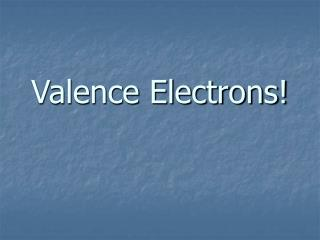 Valence Electrons!