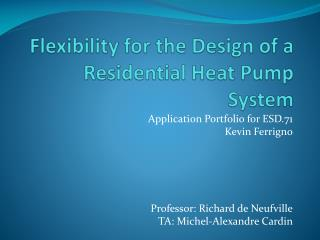 Flexibility for the Design of a Residential Heat Pump System
