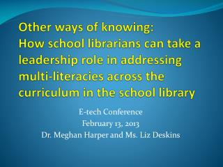 E-tech Conference February 13, 2013 Dr. Meghan Harper and Ms. Liz Deskins