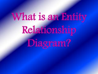 What is an Entity  R elationship Diagram?