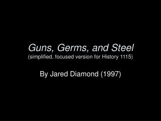 Guns, Germs, and Steel simplified, focused version for History 1115