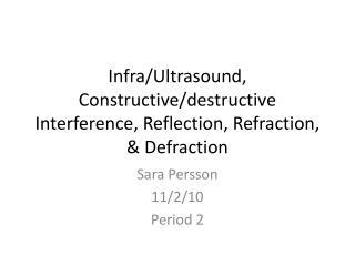 Infra/Ultrasound, Constructive/destructive Interference, Reflection, Refraction, &  Defraction