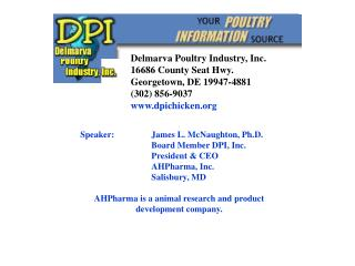 Speaker: 	James L. McNaughton, Ph.D. 		Board Member DPI, Inc.	 		President & CEO 		AHPharma, Inc.