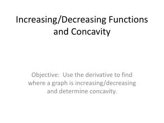 Increasing/Decreasing Functions and Concavity