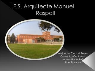 I.E.S. Arquitecte Manuel                     Raspall