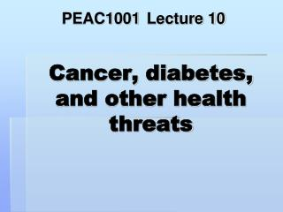 Cancer, diabetes, and other health threats