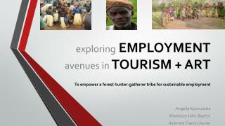 exploring  EMPLOYMENT  avenues in  TOURISM + ART