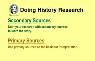 Doing History Research Secondary Sources Start your research with secondary sources