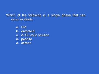 Which of the following is a single phase that can occur in steels: a.	CM b.	eutectoid