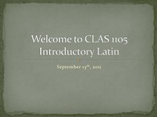 Welcome to CLAS 1105 Introductory Latin