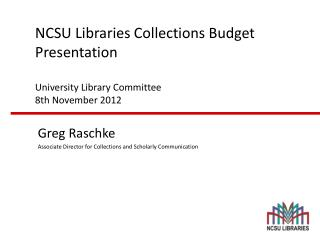 NCSU Libraries Collections Budget Presentation University Library Committee 8th November 2012