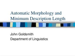 Automatic Morphology and Minimum Description Length