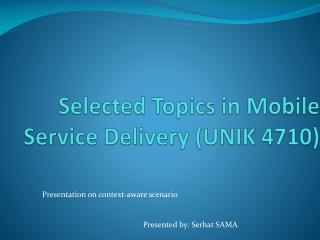 Selected Topics  in Mobile Service  Delivery  (UNIK 4710)