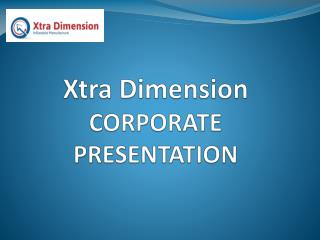Xtra  Dimension CORPORATE PRESENTATION