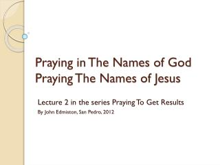 Praying in The Names of  God  Praying  The Names of Jesus
