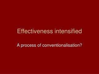 Effectiveness intensified