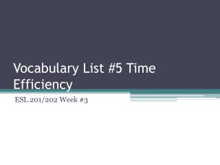 Vocabulary List #5 Time Efficiency