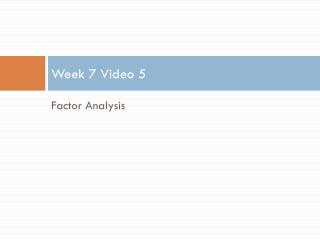 Week 7 Video  5