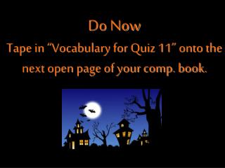 "Do Now Tape in ""Vocabulary for Quiz 11"" onto the next open page of your comp. book."