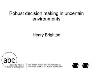 Robust decision making in uncertain environments