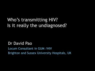 Who's transmitting HIV? Is it really the undiagnosed?