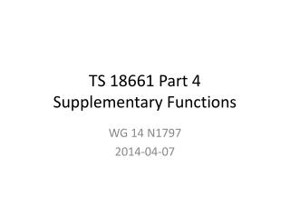 TS 18661 Part 4 Supplementary Functions