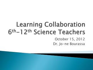Learning Collaboration 6 th -12 th  Science Teachers