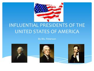 INFLUENTIAL PRESIDENTS OF THE UNITED STATES OF AMERICA