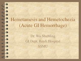 Hemetamesis and Hemetochezia (Acute GI Hemorrhage)