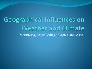 Geographical Influences on Weather and Climate