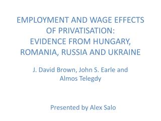 EMPLOYMENT AND WAGE EFFECTS OF PRIVATISATION: EVIDENCE FROM HUNGARY, ROMANIA, RUSSIA AND UKRAINE