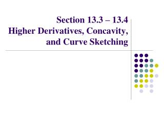 Section  13.3 – 13.4 Higher Derivatives, Concavity, and Curve Sketching
