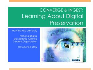 CONVERGE & INGEST:   Learning About Digital Preservation